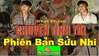 THĐ - MV CHUYỆN TÌNH TÔI - Phiên Bản Sửu Nhi   Huỳnh Đức Channel #177