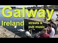 Galway, Ireland   Busy Streets And Musical Pubs