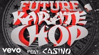 Watch Future Karate Chop Ft Casino video