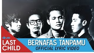 Download Lagu Last Child - Bernafas Tanpamu (Official Lyric Video) Gratis STAFABAND