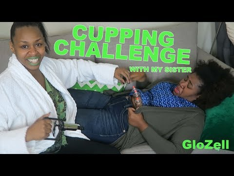 Cupping Challenge With My sister - GloZell