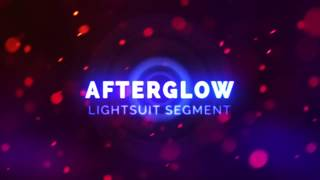 AFTERGLOW - Lightsuit Segment