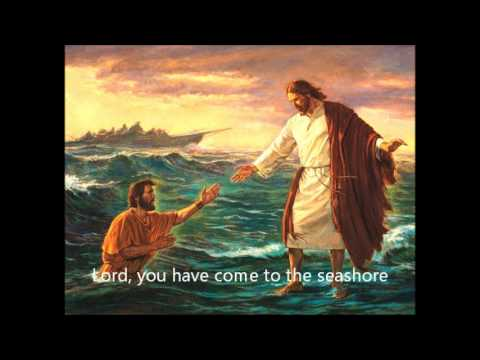 Lord You Have Come To The Seashore video