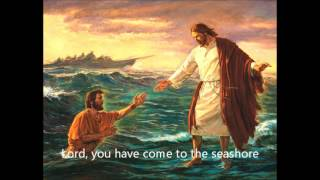 Lord you have come to the seashore