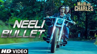 'Neeli Bullet' VIDEO Song | Main Aur Charles | Randeep Hooda | T-Series