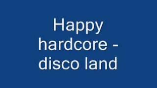 happy hardcore - disco land