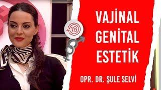 Vajinal Genital Estetik / Opr. Dr. Şule Selvi & Billur Kalkavan