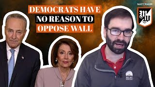 Democrats Can't Find Good Reason To Oppose Border Wall | The Matt Walsh Show Ep. 172