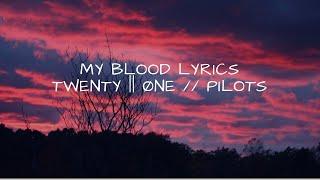My blood | twenty one pilots (lyrics)