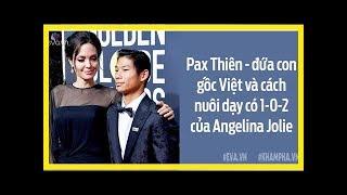 Pax Thiên - đứa con gốc Việt và cách nuôi dạy đặc biệt có 1-0-2 của Angelina Jolie - Quỳnh Kool - L