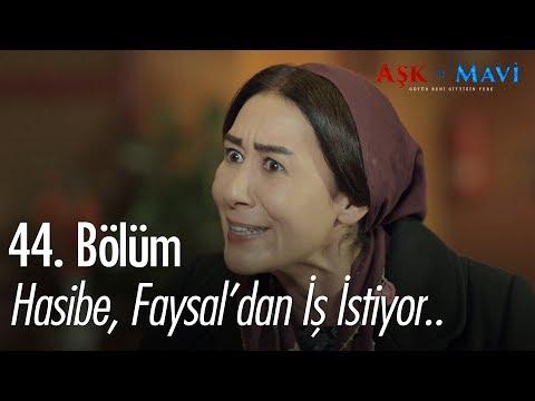 Hasibe, Faysal'dan iş istiyor.. - Aşk ve Mavi 44. Bölüm