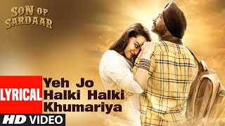 Lyrical: Yeh Jo Halki Halki Khumariya | Son Of Sardaar | Ajay Devgn, Sonakshi Sinha