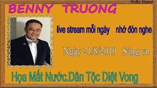 Benny Truong Truc Tiep (  Ngày 21/8/2019 sáng vn
