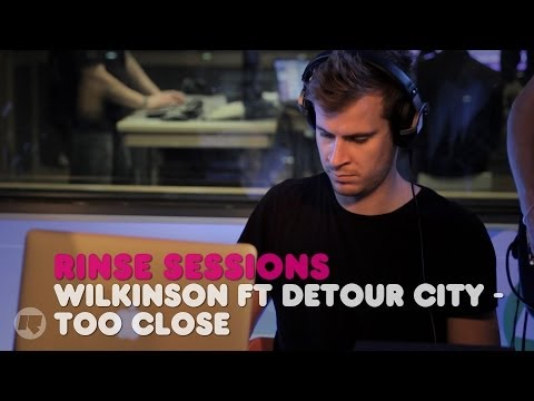 Wilkinson - Too Close ft Detour City — Rinse Sessions