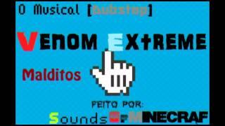 Venom Extreme Malditos o Musical [Dubstep]