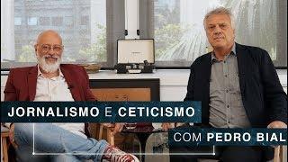 Jornalismo e ceticismo | Pedro Bial