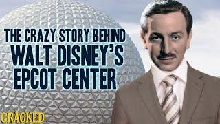 The Crazy Story Behind Walt Disney's Epcot Center