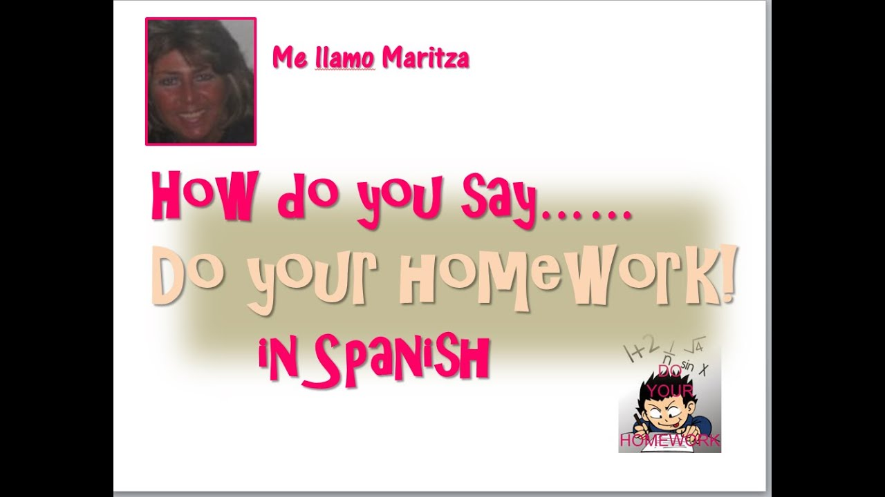 How do you say i do my homework in spanish