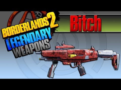 BORDERLANDS 2   *Bitch* Legendary Weapons Guide