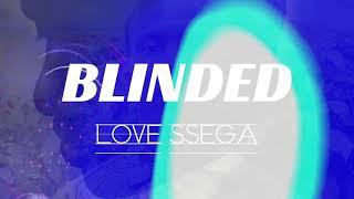 Love Ssega - Blinded [Official Audio]