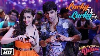Lucky Tu Lucky Me | Official Song | Humpty Sharma Ki Dulhania | Varun Dhawan & Alia Bhatt