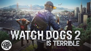 I Think That Watchdogs 2 Is Terrible | Watchdogs 2 Review