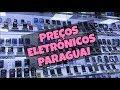 VEM COMIGO NO PARAGUAI | PREÇOS ELETRONICOS
