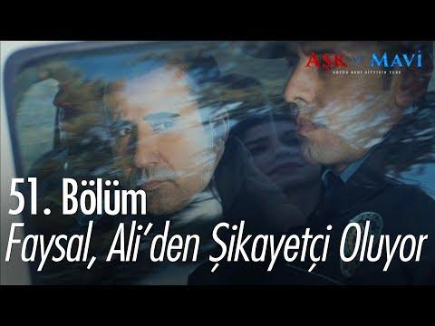 Faysal, Ali'den şikayetçi oluyor - Aşk ve Mavi 51. Bölüm