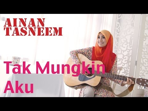 Ainan Tasneem - Tak Mungkin Aku (official Mv 720 Hd) Lirik video