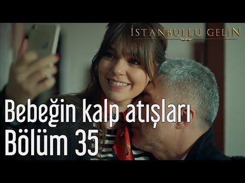 İstanbullu Gelin 35. Bölüm - Bebeğin Kalp Atışları