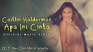 Caitlin Halderman – Apa Ini Cinta (OST. Aku Dan Mesin Waktu)