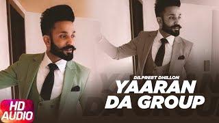 Yaaran Da Group   Full Audio Song   Dilpreet Dhillon   Parmish Verma   Narinder Batth   Desi Crew