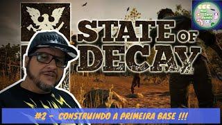 State of Decay 2  #2 - Construindo a primeira base !!!