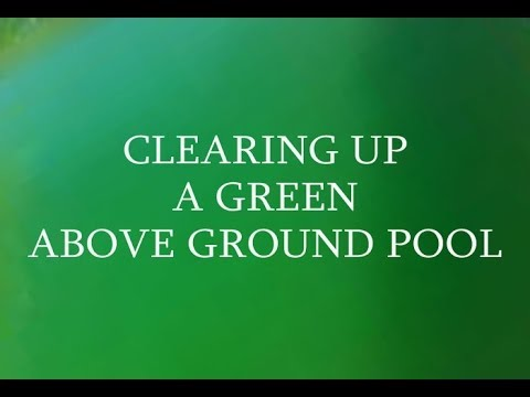 Clearing Up a Green Above Ground Pool