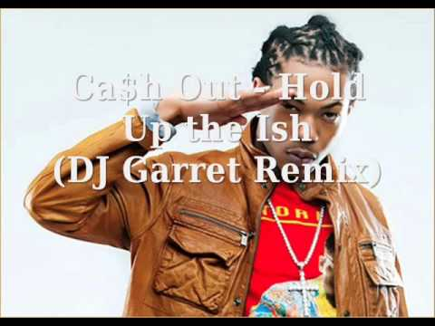 Cash Out - Hold Up The Ish (dj Garret Remix) video