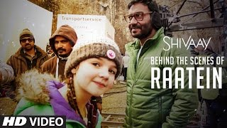 MAKING of Raatein Song | Shivaay  | Ajay Devgn | Jasleen Royal