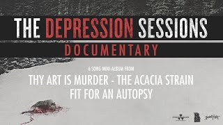 THY ART IS MURDER, THE ACACIA STRAIN, FIT FOR AN AUTOPSY - The Depression Sessions (Documentary)