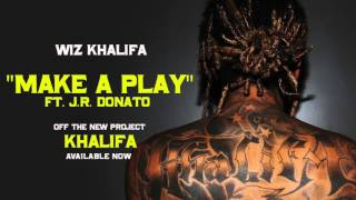 Wiz Khalifa - Make A Play ft. J.R. Donato [Official Audio]