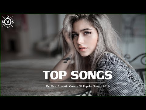 Acoustic 2019   The Best Acoustic Covers of Popular Songs 2019