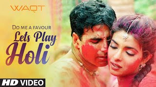 Do Me A Favour Lets Play Holi video song from Waqt- The Race Against Time