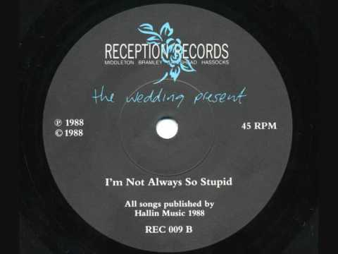 The Wedding Present - Im Not Always So Stupid