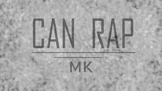 "MK- ""Can Rap"" 