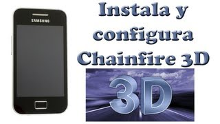 Instala Chainfire 3D Galaxy Ace