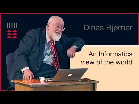 Dines Bjørner - An Informatics View of The World