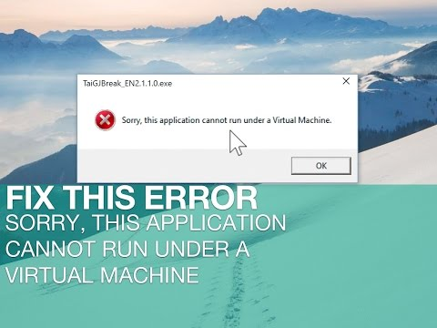 FIX: Sorry, this application cannot run under a Virtual Machine