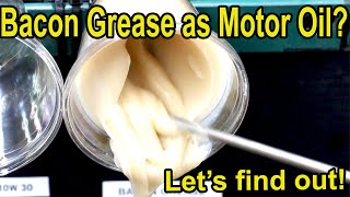 Bacon Grease as Engine OIl?  Let's try it!