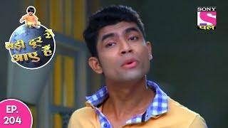 Badi Door Se Aaye Hain - बड़ी दूर से आये है - Episode 204 - 15th September, 2017