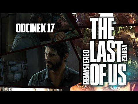 The Last of Us Remastered [PS4] #17 - Świetliki | Vertez | Gameplay / Zagrajmy w |