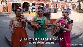 ¡¡ Feliz Día del Padre !!  Les dedicamos esta canción por Las Palomitas Serranas