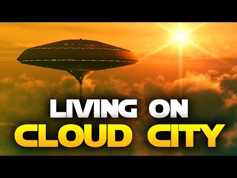 What Would It Be Like to Live on Cloud City over Bespin? Life on Cloud City in Star Wars
